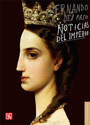 NOTICIAS DEL IMPERIO. (NOVELA.) PRÓLOGOS DE HUGO GUTIÉRREZ VEGA Y ÉLMER MENDOZA.