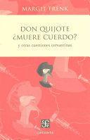 DON QUIJOTE MUERE CUERDO Y OTRAS CUESTIONES CERVANTINAS