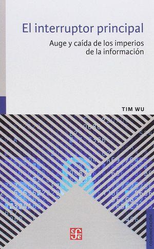 EL INTERRUPTOR PRINCIPAL: AUGE Y CAÍDA DE LOS IMPERIOS DE LA INFORMACIÓN