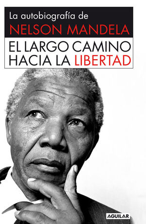 EL LARGO CAMINO HACIA LA LIBERTAD. AUTOBIOGRAFÍA DE NELSON MANDELA.