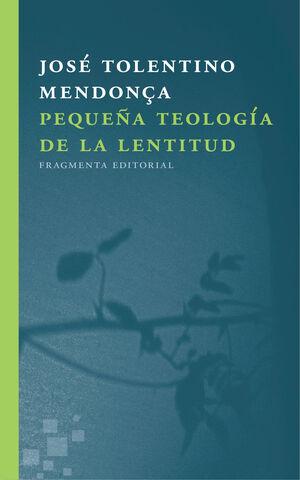 PEQUEÑA TEOLOGIA DE LA LENTITUD