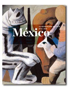 MEXICO LA REVOLUCION DEL ARTE 1910 - 1940