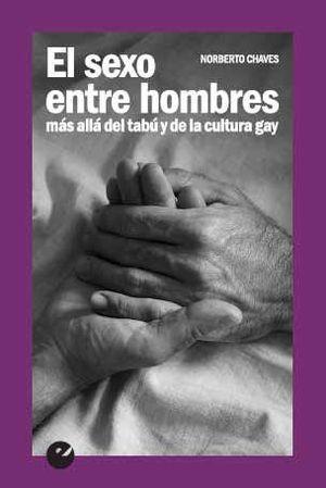 EL SEXO ENTRE HOMBRES. MÁS ALLÁ DEL TABÚ Y DE LA CULTURA GAY