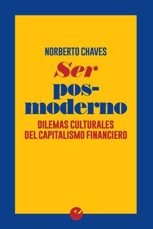 SER POSMODERNO. DILEMAS CULTURALES DEL CAPITALISMO FINANCIERO