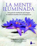 LA MENTE ILUMINADA UNA GUIA DE MEDITACION QUE INTEGRA LA SABIDURIA BUDISTA CON LA NEUROCIENCIA