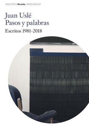 PASOS Y PALABRAS. ESCRITOS 1981 - 2018