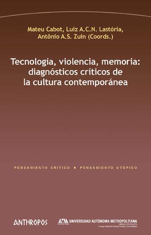 TECNOLOGÍA, VIOLENCIA, MEMORIA: DIAGNÓSTICOS CRÍTICOS DE LA CULTURA CONTEMPORÁNE