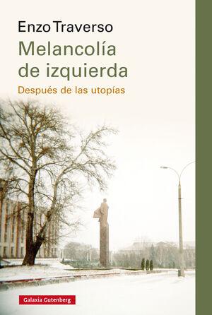 MELANCOLIA DE IZQUIERDA DESPUES DE LAS UTOPIAS