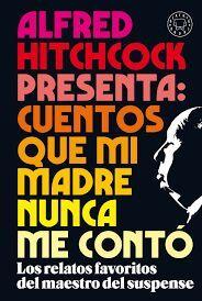 ALFRED HITCHCOCK PRESENTA CUENTOS QUE MI MADRE NUNCA ME CONTO