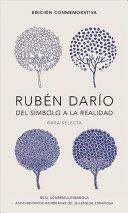RUBEN DARIO DEL SÍMBOLO A LA REALIDAD. OBRA SELECTA