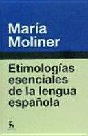 ETIMOLOGIAS ESENCIALES DE LA LENGUA ESPAÑOLA