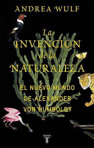 LA INVENCION DE LA NATURALEZA EL NUEVO MUNDO DE ALEXANDER VON HUMBOLDT