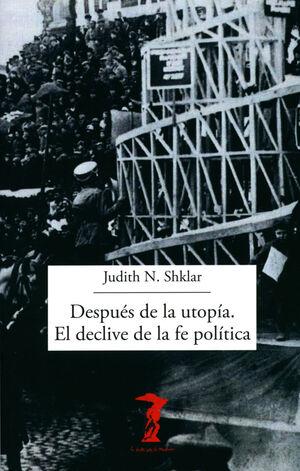 DESPUÉS DE LA UTOPÍA. EL DECLIVE DE LA FE POLÍTICA