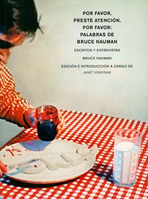 POR FAVOR, PRESTE ATENCIÓN, POR FAVOR: PALABRAS DE BRUCE NAUMAN