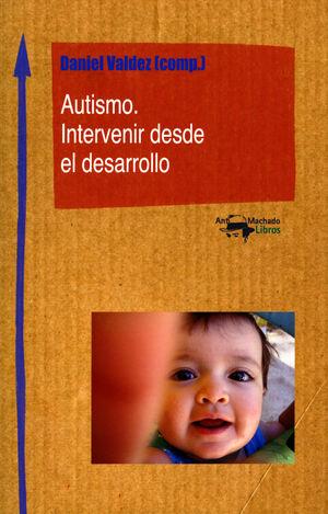 AUTISMO. INTERVENIR DESDE EL DESARROLLO