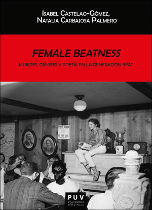 FEMALE BEATNESS: MUJERES, GÉNERO Y POESÍA EN LA GENERACIÓN BEAT