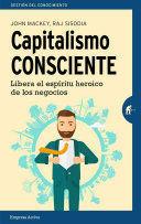 CAPITALISMO CONSCIENTE LIBERA EL ESPIRÍTU HEROICO DE LOS NEGOCIOS