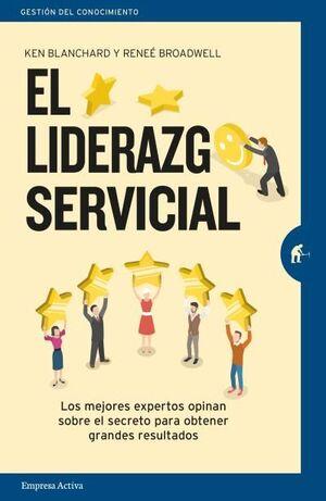 EL LIDERAZGO SERVICIAL LOS MEJORES EXPERTOS OPINAN SOBRE EL SECRETO PARA OBTENER GRANDES RESULTADOS