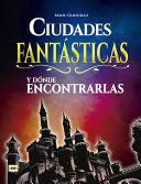 CIUDADES FANTASTICAS Y DONDE ENCONTRARLAS