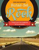 RUTAS DEL ROCK VIAJE POR LOS LUGARES DE LA MUSICA DE LOS CAMINOS DEL BLUES A WOODSTOCK