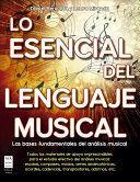 LO ESENCIAL DEL LENGUAJE MUSICAL LAS BASES FUNDAMENTALES DEL ANALISIS MUSICAL