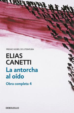LA ANTORCHA AL OÍDO (OBRA COMPLETA CANETTI 4)