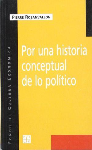POR UNA HISTORIA CONCEPTUAL DE LO POLÍTICO : LECCIÓN INAUGURAL EN EL COLLÈGE DE