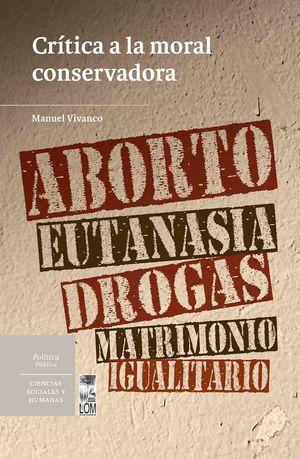 CRÍTICA A LA MORAL CONSERVADORA. ABORTO, EUTANASIA, DROGAS, MATRIMONIO IGUALITAR