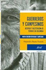 GUERREROS Y CAMPESINOS : DESPOJO Y RESTITUCIÓN DE TIERRAS EN COLOMBIA / ALEJANDR