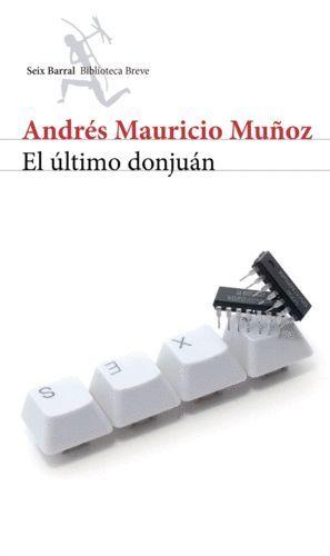 EL ÚLTIMO DONJUÁN / ANDRÉS MAURICIO MUÑOZ.