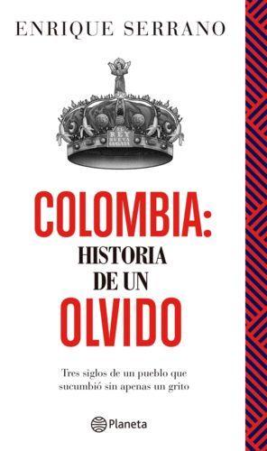 COLOMBIA : HISTORIA DE UN OLVIDO : TRES SIGLOS DE UN PUEBLO QUE SURGIÓ SIN TIRAR