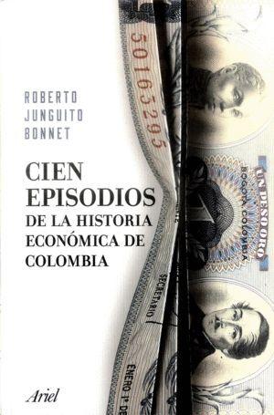 CIEN EPISODIOS DE LA HISTORIA ECONOMICA DE COLOMBIA