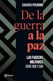 DE LA GUERRA A LA PAZ LAS FUERZAS MILITARES ENTRE 1996 Y 2018