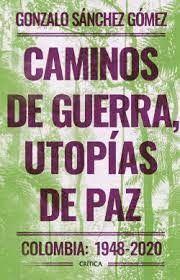 CAMINOS DE GUERRA UTOPIAS DE PAZ