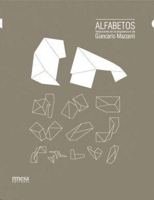 ALFABETOS. VARIACIONES EN LA ARQUITECTURA DE GIANCARLO MAZZANTI