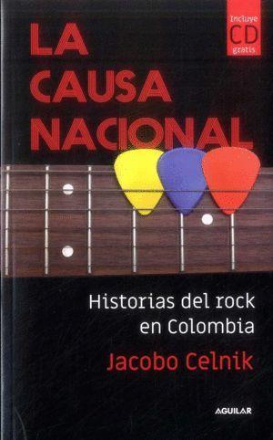 LA CAUSA NACIONAL : HISTORIAS DEL ROCK EN COLOMBIA / JACOBO CELNIK.