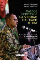 FALSOS POSITIVOS LA VERDAD DEL CABO MORA