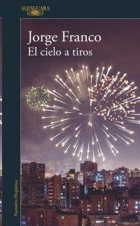 EL CIELO A TIROS / JORGE FRANCO.
