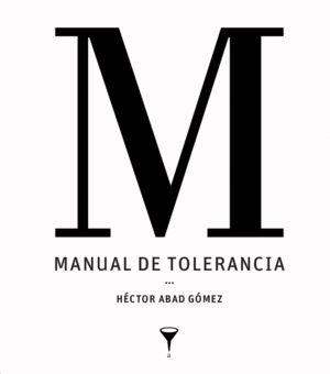 MANUAL DE LA TOLERANCIA. HÉCTOR ABAD GÓMEZ