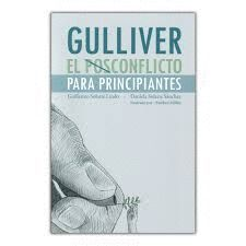 GULLIVER : EL POSCONFLICTO PARA PRINCIPIANTES / GUILLERMO SOLARTE LINDO, DANIELA