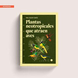 VIDA COLOR Y CANTO PLANTAS NEOTROPICALES QUE ATRAEN AVES