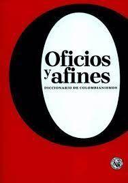 OFICIOS Y AFINES DICCIONARIO DE COLOMBIANISMOS