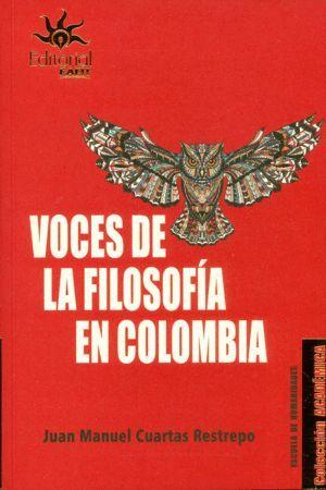 VOCES DE LA FILOSOFÍA EN COLOMBIA / JUAN MANUEL CUARTAS RESTREPO.