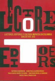 LECTORES EDITORES Y CULTURA IMPRESA EN COLOMBIA SIGLOS XVI - XXI