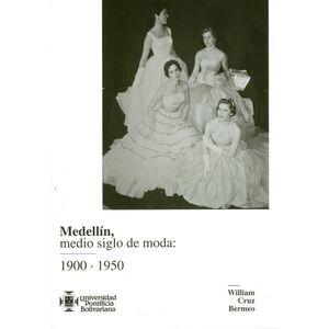 MEDELLIN MEDIO SIGLO DE MODA 1900 1950