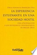 LA EXPERIENCIA ESTUDIANTIL EN UNA SOCIEDAD HOSTIL