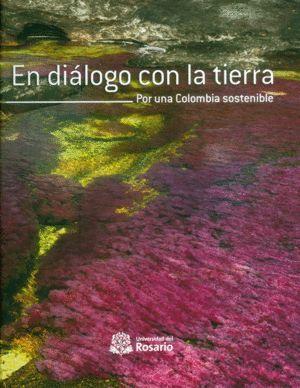 EN DIÁLOGO CON LA TIERRA : POR UNA COLOMBIA SOSTENIBLE / DIRECCIÓN EDITORIAL DIE