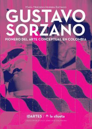 GUSTAVO SORZANO: PIONERO DEL ARTE CONCEPTUAL EN COLOMBIA