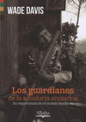 LOS GUARDIANES DE LA SABIDURIA ANCESTRAL