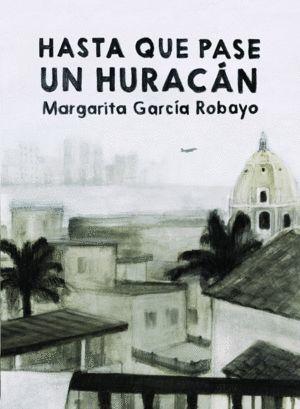 HASTA QUE PASE UN HURACÁN / MARGARITA GARCÍA ROBAYO.